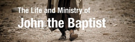 The-Life-and-Ministry-of-John-the-Baptist-700x220